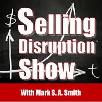 Selling Disruption Show Podcast - Host Mark S.A. Smith - Guest Doug Morneau of Real Marketing Real Fast